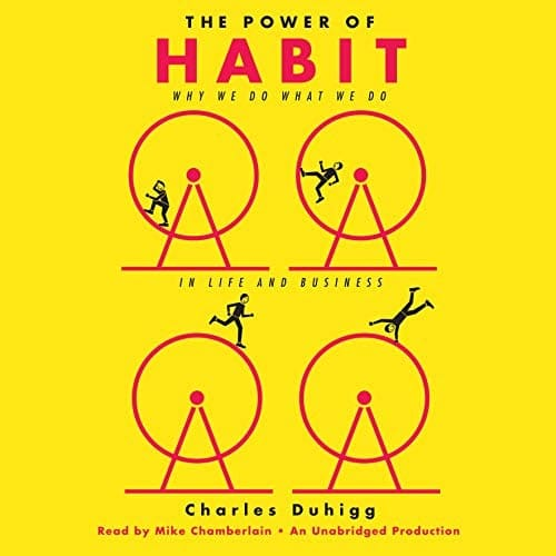 The Power of Habit: Why We Do What We Do in Life and Business – Charles Duhigg